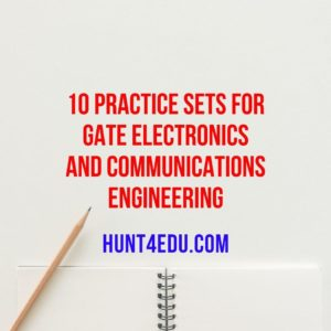 10 PRACTICE SETS FOR GATE ELECTRONICS AND COMMUNICATIONS ENGINEERING