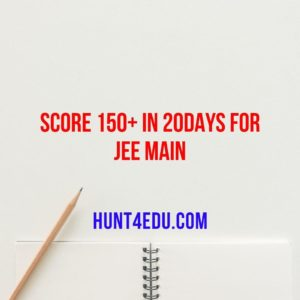 SCORE 150+ IN 20 DAYS FOR JEE MAIN