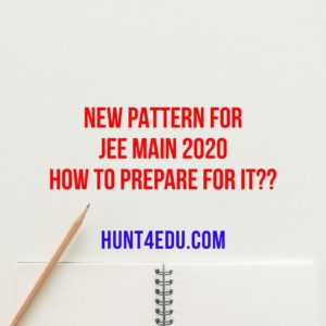 New Pattern for JEE Main 2020 and How to prepare for it?