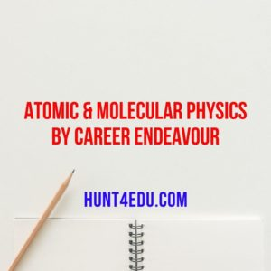 ATOMIC & MOLECULAR PHYSICS BY CAREER ENDEAVOUR